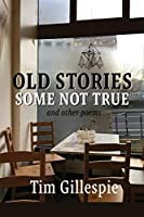 Old Stories, Some Not True and other poems