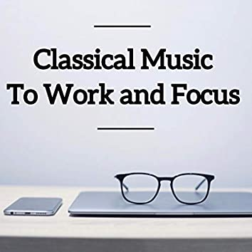 Classical Music To Work and Focus