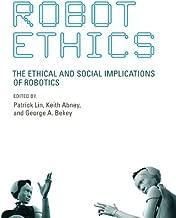 Robot Ethics: The Ethical and Social Implications of Robotics (Intelligent Robotics and Autonomous Agents series)