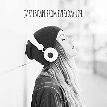Jazz Escape From Everyday Life. Positive Mood, Relaxing Vibes, Rest