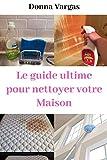 Le guide ultime pour Nettoyer votre Maison
