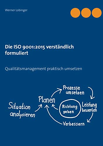 Die ISO 9001:2015 verständlich formuliert: Qualitätsmanagement praktisch umsetzen
