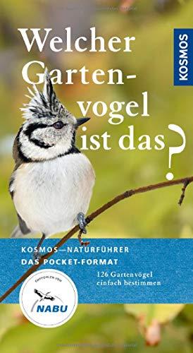Welcher Gartenvogel ist das?: Kosmos Basic: 126 Gartenvögel einfach bestimmen (Kosmos-Naturführer Basics)