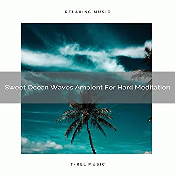 Sweet Ocean Waves Ambient For Hard Meditation