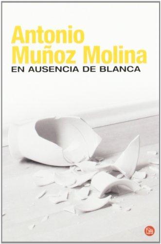 En ausencia de Blanca by Antonio Mu?oz Molina (April 01,2008)