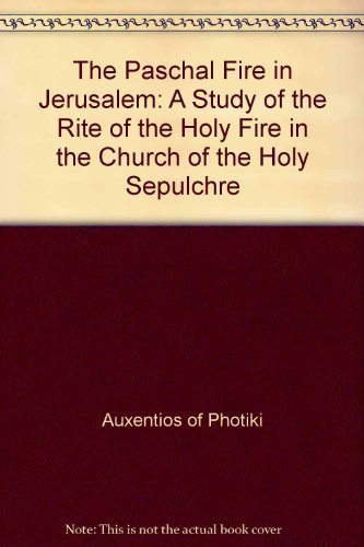The Paschal Fire in Jerusalem: A Study of the Rite of the Holy Fire in the Church of the Holy Sepulchre