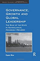 Governance, Growth and Global Leadership: The Role of the State in Technological Progress, 1750–2000 (Modern Economic and Social History)
