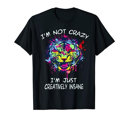 No estoy loco. Estoy creativamente loco. Tigre Creativo Camiseta