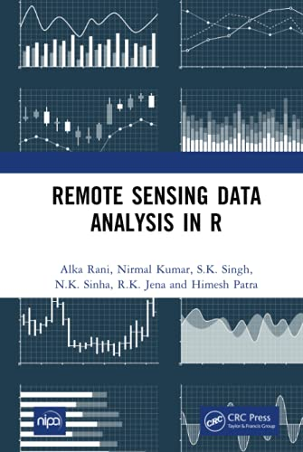 Compare Textbook Prices for Remote Sensing Data Analysis in R 1 Edition ISBN 9780367725624 by Rani, Alka,Kumar, Nirmal,Singh, S.K.,Sinha, N.K.