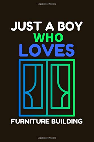 Just A Boy Who Loves Furniture building: Furniture building Gifts Lined Notebook for Men, Women, Girls and Kids
