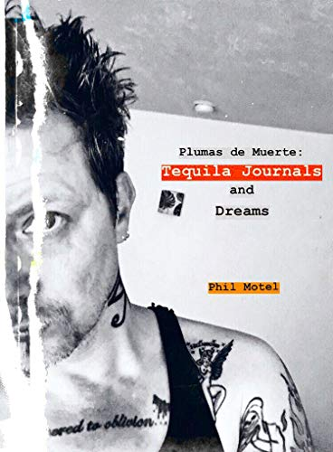 Plumas de Muerte: Tequila Journals and Dreams by [Phil Motel]