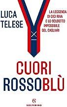 Scaricare Libri Cuori rossoblù. La leggenda di Gigi Riva e lo scudetto impossibile del Cagliari PDF