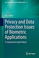 Privacy and Data Protection Issues of Biometric Applications: A Comparative Legal Analysis (Law, Governance and Technology Series (12))