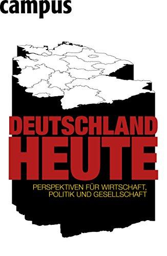 Deutschland heute: Perspektiven für Wirtschaft, Politik und Gesellschaft