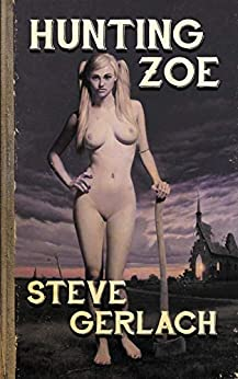 HUNTING ZOE: And other tales... by [Steve Gerlach]