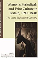 Women's Periodicals and Print Culture in Britain, 1690-1820s: The Long Eighteenth Century (The Edinburgh History of Women's Periodical Culture in Britain)