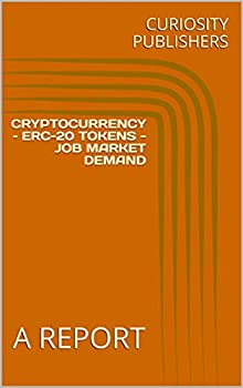 CRYPTOCURRENCY – ERC-20 TOKENS - JOB MARKET DEMAND  A REPORT