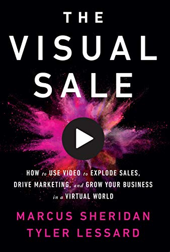 Compare Textbook Prices for The Visual Sale: How to Use Video to Explode Sales, Drive Marketing, and Grow Your Business in a Virtual World  ISBN 9781646870189 by Sheridan, Marcus,Lessard, Tyler