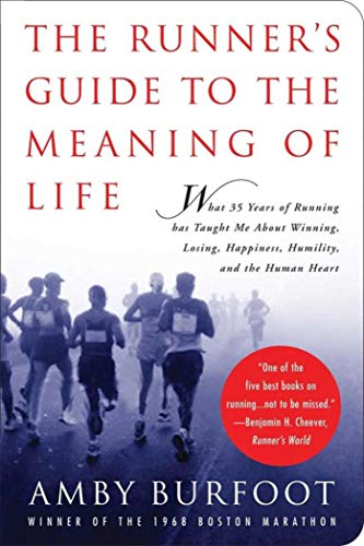 The Runner\'s Guide to the Meaning of Life: What 35 Years of Running Has Taught Me About Winning, Losing, Happiness, Humility, and the Human Heart