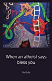 When an atheist says bless you