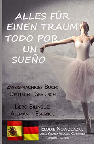 Alles für einen Traum / Todo por un sueño (Zweisprachiges Buch: Deutsch/Spanisch): Libro bilingüe: Alemán – Español