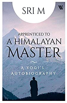 Apprenticed to a Himalayan Master: A Yogi's Autobiography by [Sri M.]