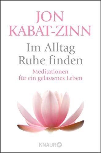 Im Alltag Ruhe finden: Meditationen für ein gelassenes Leben