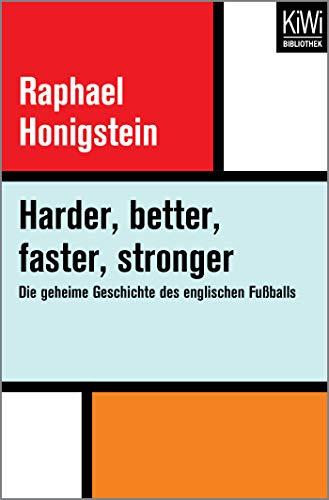 Harder, better, faster, stronger: Die geheime Geschichte des englischen Fußballs