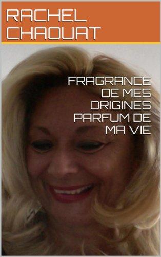 FRAGRANCES DE MES ORIGINES PARFUM DE MA VIE (LIVRE DE VIE) (French Edition)