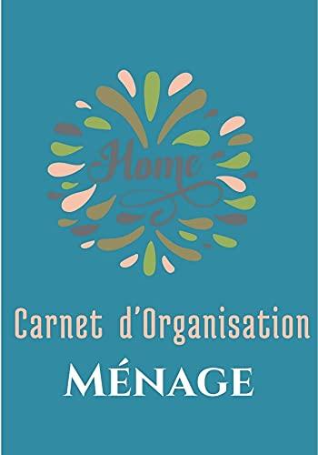 Carnet d'Organisation Ménage: Deviens une Reine de l'Organisation à la Maison