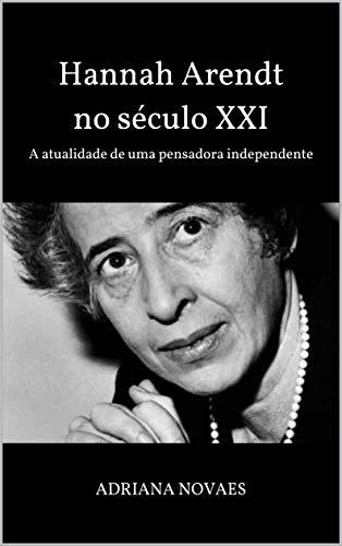 Hannah Arendt no século XXI: A atualidade de uma pensadora independente