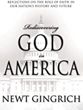 Rediscovering God in America: Reflections on the Role of Faith in Our Nation's History and Future by Newt Gingrich (2006-10-10)