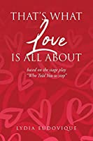 That's What Love Is All About: based on the stage play Who Told You to Stop