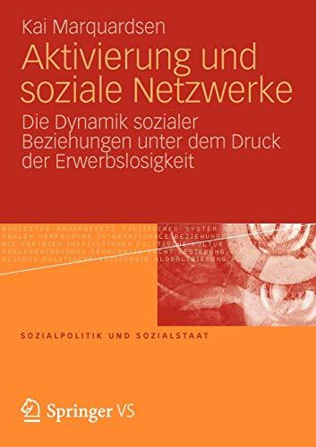 Aktivierung und Soziale Netzwerke: Die Dynamik Sozialer Beziehungen Unter Dem Druck der Erwerbslosigkeit (Sozialpolitik und Sozialstaat, 50, Band 50)