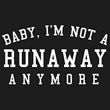 Baby, I'm Not a Runaway Anymore
