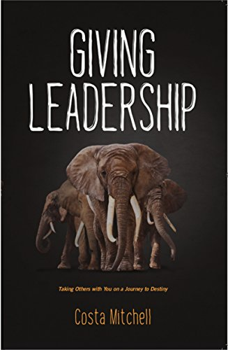 Giving Leadership: Taking others with you on a journey to destiny.