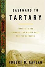 Eastward to Tartary: Travels in the Balkans, the Middle East, and the Caucasus by Kaplan, Robert D.(November 7, 2000) Hardcover