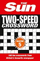 The Sun Two-Speed Crossword Collection 5: 160 Two-in-One Cryptic and Coffee Time Crosswords (The Sun Puzzle Books)