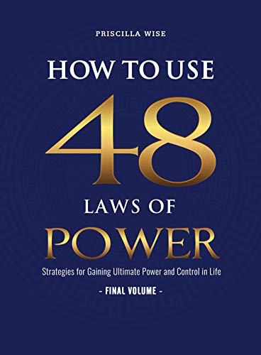 How to Use 48 Laws of Power: Strategies for Gaining Ultimate Power and Control in Life (Volume 6) (English Edition)