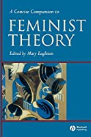 Concise Feminist Theory P (Concise Companions to Literature and Culture)
