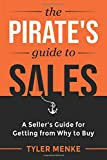 The Pirate's Guide to Sales: A Seller's Guide for Getting from Why to Buy
