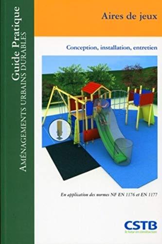 Aires de jeux: Conception, installation, entretien. En application des normes NF EN 1176 et EN 1177.