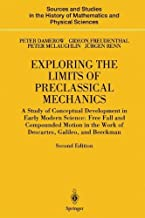 Exploring the Limits of Preclassical Mechanics: A Study of Conceptual Development in Early Modern Science: Free Fall and Compounded Motion in the Work ... and Physical Sciences) (English Edition)