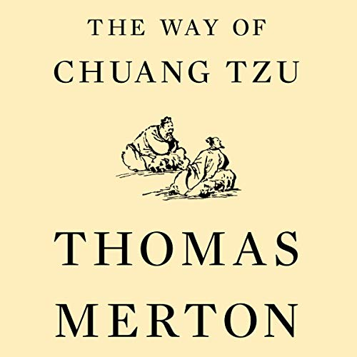 The Way of Chuang Tzu (Second Edition)                   By:                                                                                                                                 Thomas Merton                               Narrated by:                                                                                                                                 Greg Chun                      Length: 2 hrs and 51 mins     16 ratings     Overall 4.4