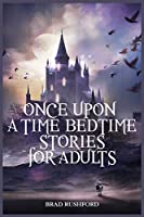 Once Upon a Time-Bedtime Stories For Adults: Relaxing Sleep Stories For Every Day Guided Meditation. A Mindfulness Guide For Beginners To Say Stop Anxiety And Fall Asleep Fast