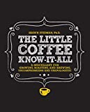 The Little Coffee Know-It-All: A Miscellany for growing, roasting, and brewing, uncompromising and unapologetic (English Edition)