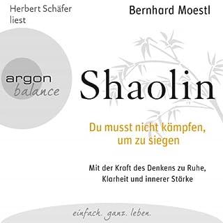 Shaolin     Du musst nicht kämpfen, um zu siegen              Autor:                                                                                                                                 Bernhard Moestl                               Sprecher:                                                                                                                                 Herbert Schäfer                      Spieldauer: 3 Std. und 22 Min.     293 Bewertungen     Gesamt 4,6