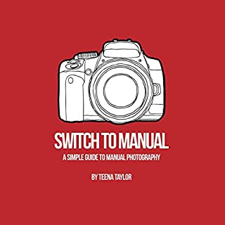 Switch to Manual: A Beginners Guide to Photography audiobook cover art