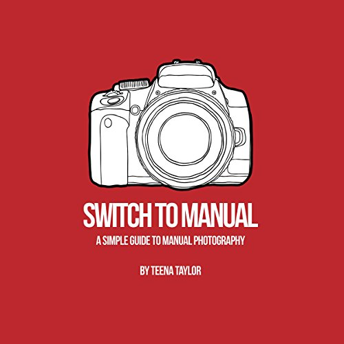 Switch to Manual: A Beginners Guide to Photography  By  cover art