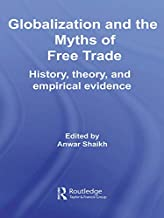 Globalization and the Myths of Free Trade: History, Theory and Empirical Evidence (Routledge Frontiers of Political Economy Book 81)